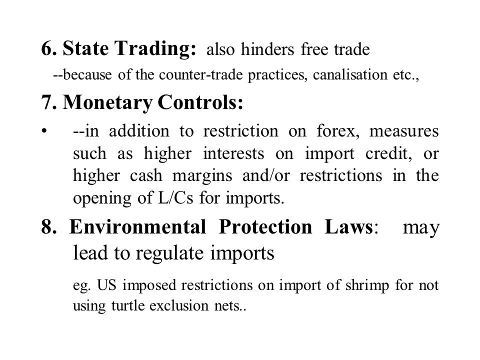 6. State Trading: also hinders free trade 7. Monetary Controls: