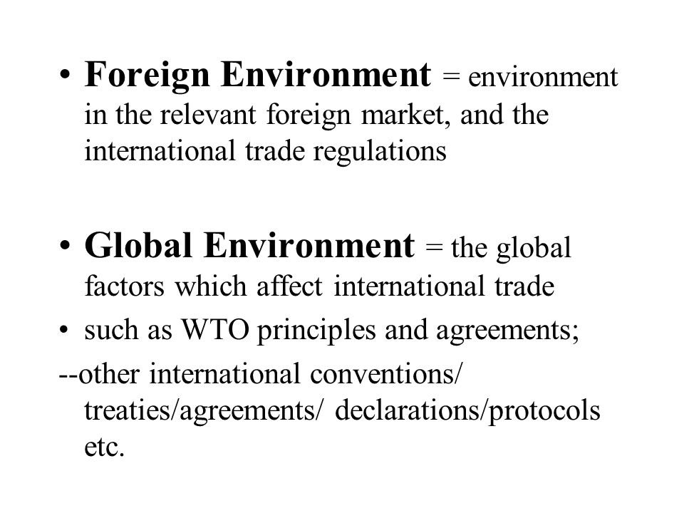 Foreign Environment = environment in the relevant foreign market, and the international trade regulations