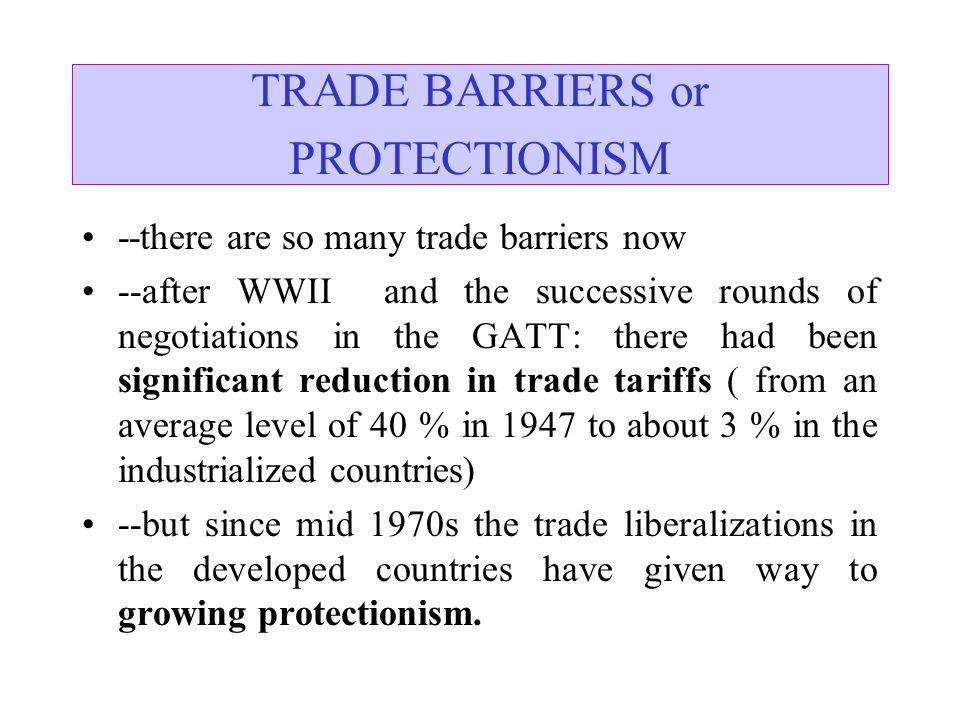 TRADE BARRIERS or PROTECTIONISM