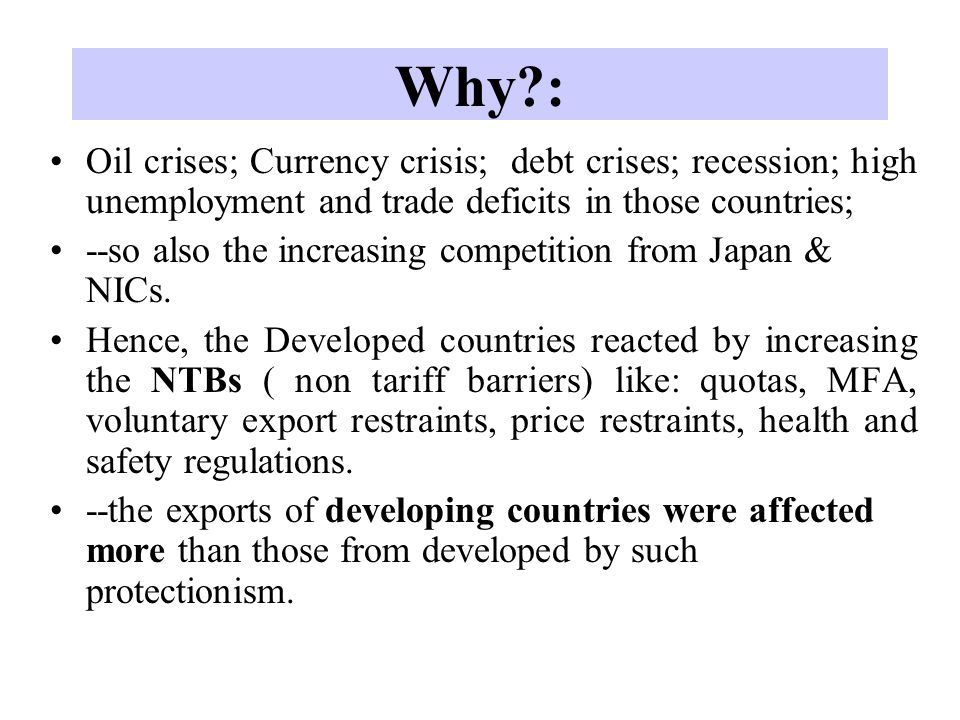 Why : Oil crises; Currency crisis; debt crises; recession; high unemployment and trade deficits in those countries;