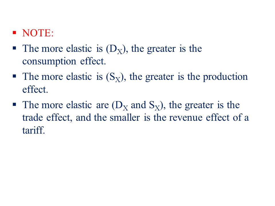 NOTE: The more elastic is (DX), the greater is the consumption effect. The more elastic is (SX), the greater is the production effect.