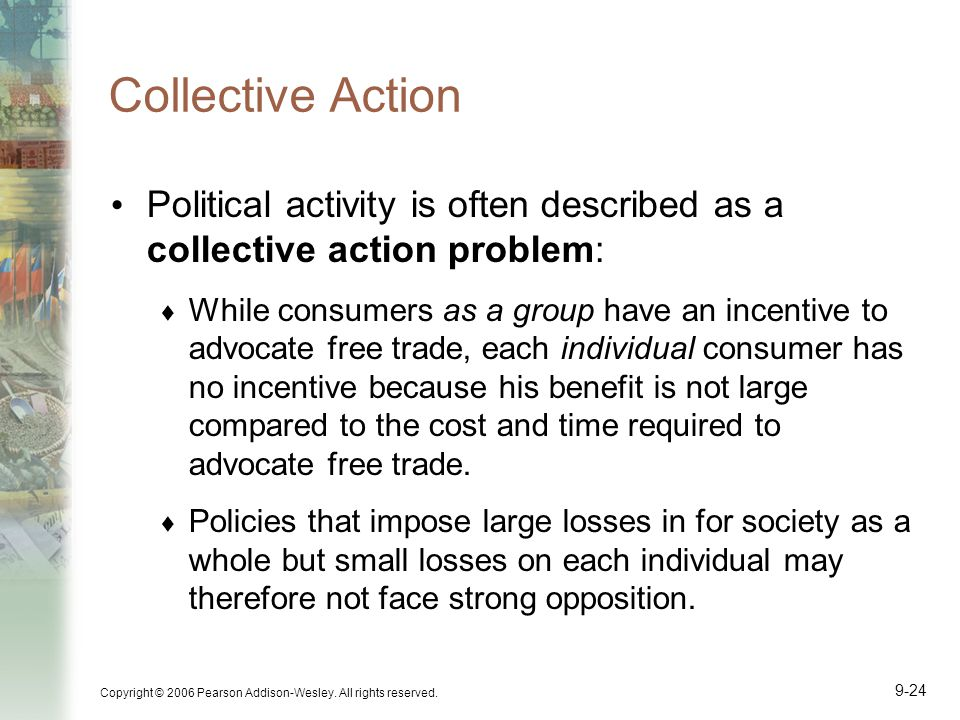 Collective Action Political activity is often described as a collective action problem: