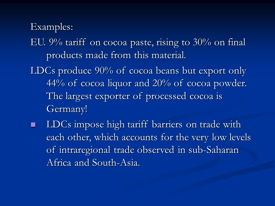 Examples: EU. 9% tariff on cocoa paste, rising to 30% on final products made from this material.