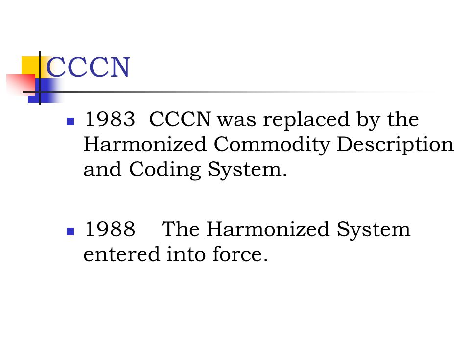 CCCN 1983 CCCN was replaced by the Harmonized Commodity Description and Coding System.