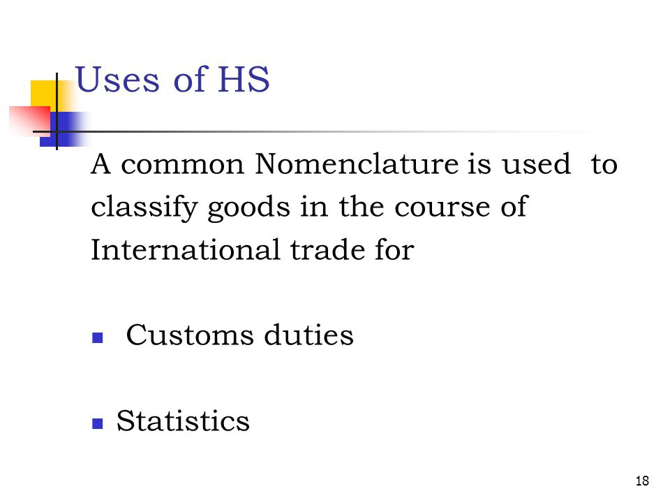Uses of HS A common Nomenclature is used to