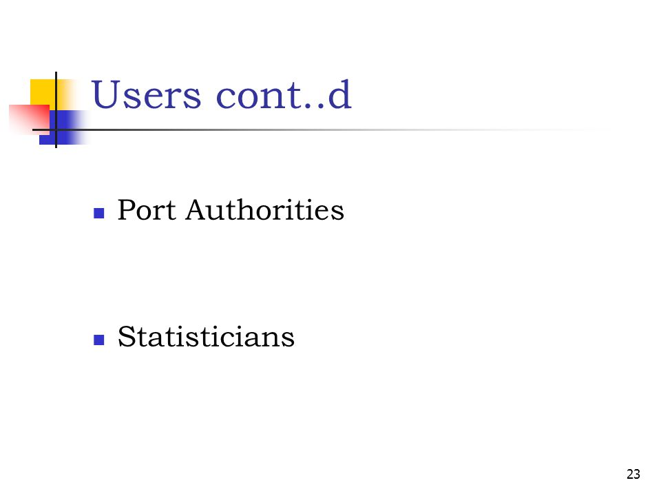Users cont..d Port Authorities Statisticians