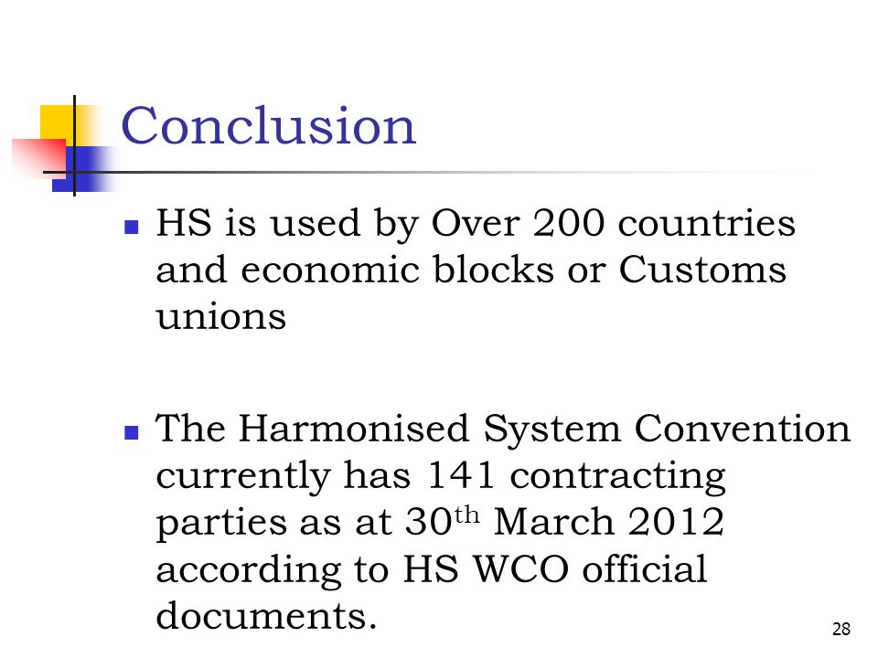 Conclusion HS is used by Over 200 countries and economic blocks or Customs unions.