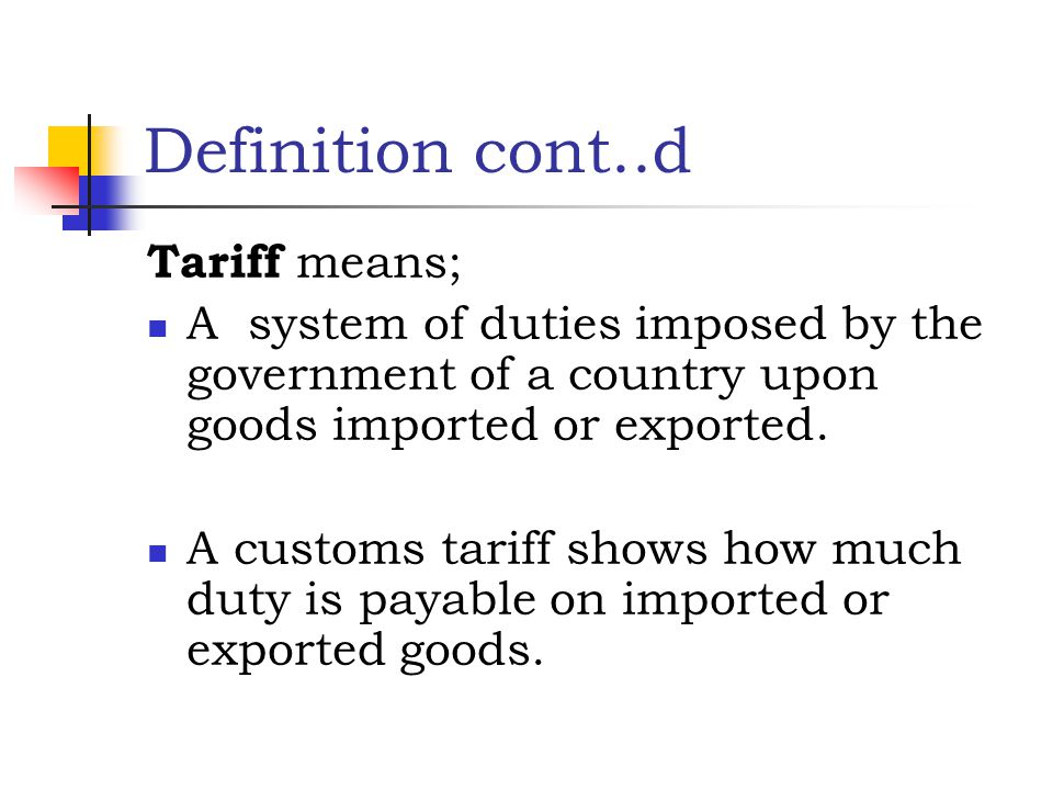 Definition cont..d Tariff means;