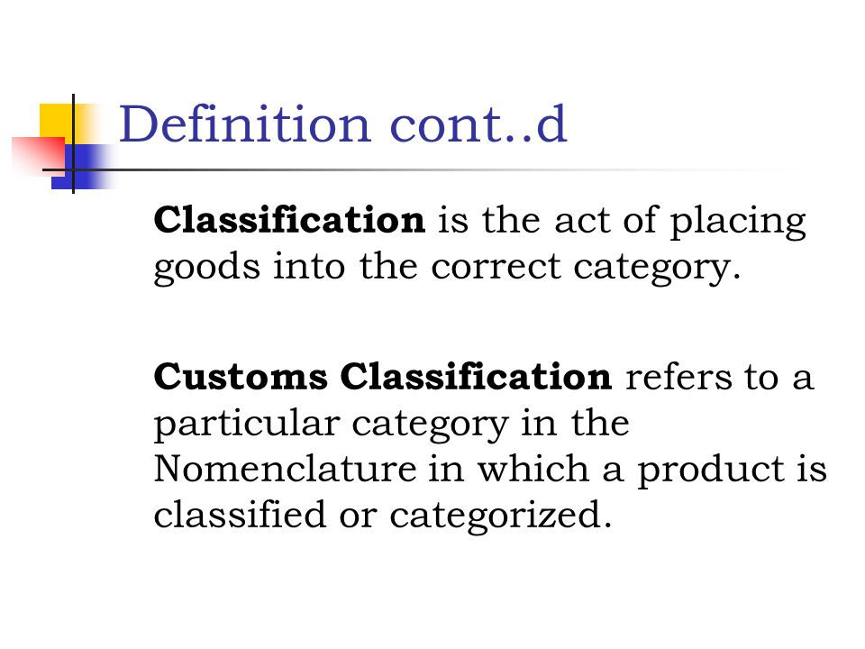 Definition cont..d Classification is the act of placing goods into the correct category.
