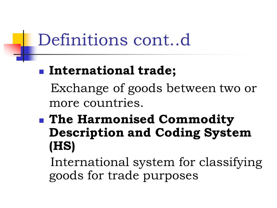 Definitions cont..d International trade;