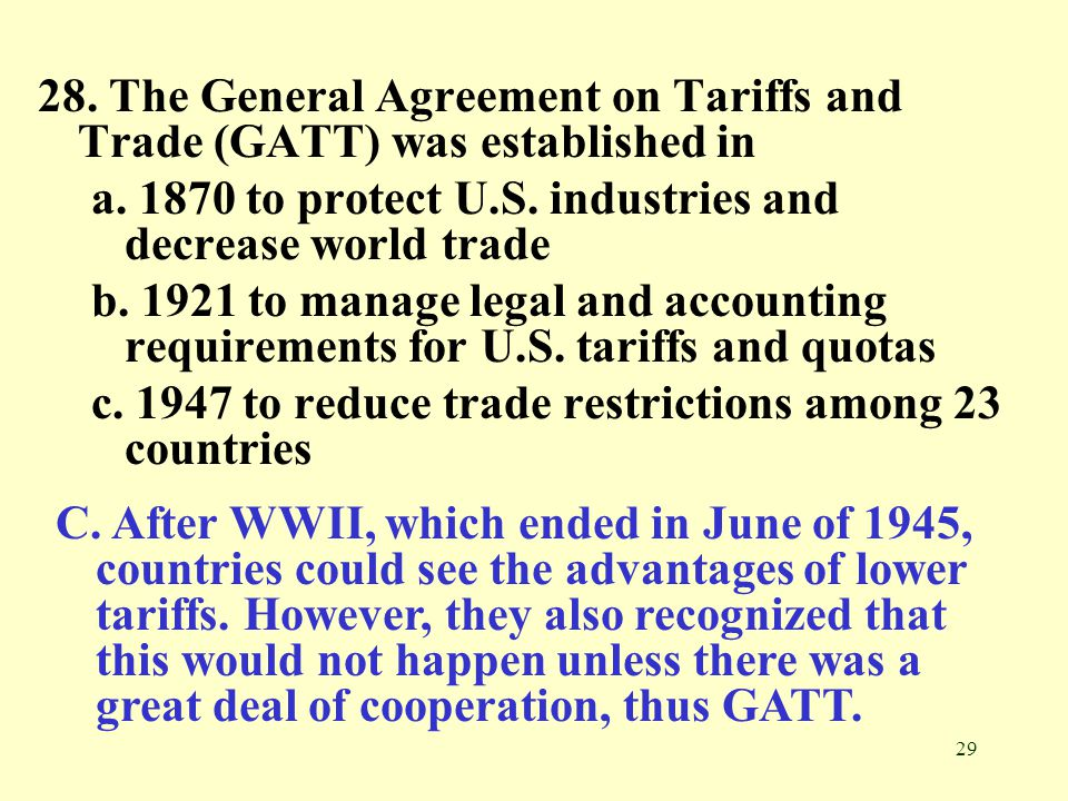 28. The General Agreement on Tariffs and Trade (GATT) was established in