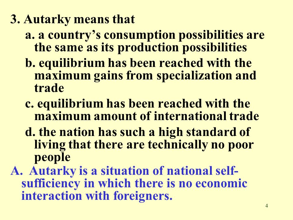 3. Autarky means that a. a country's consumption possibilities are the same as its production possibilities.