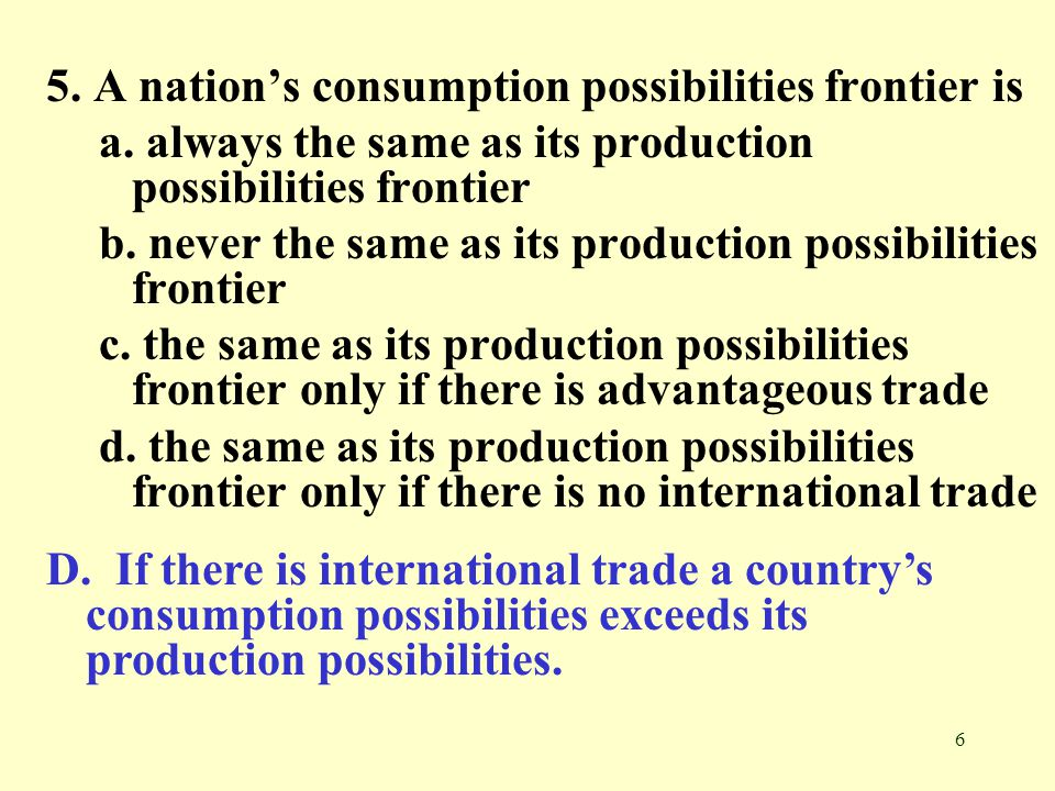 5. A nation's consumption possibilities frontier is