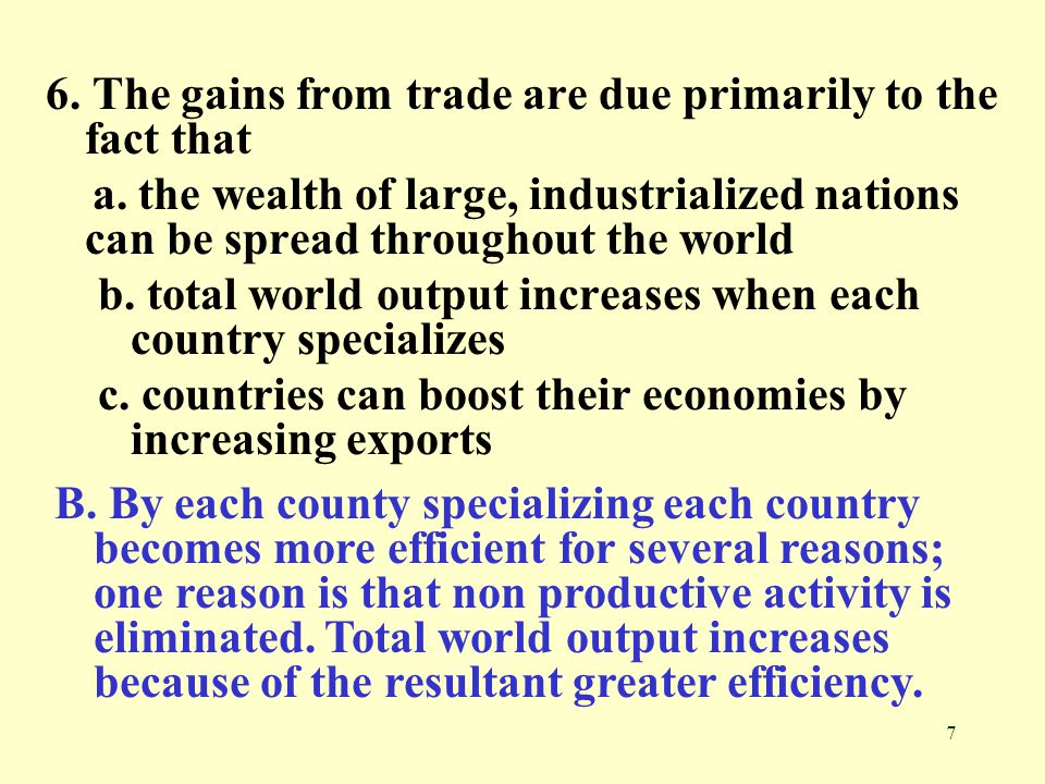 6. The gains from trade are due primarily to the fact that