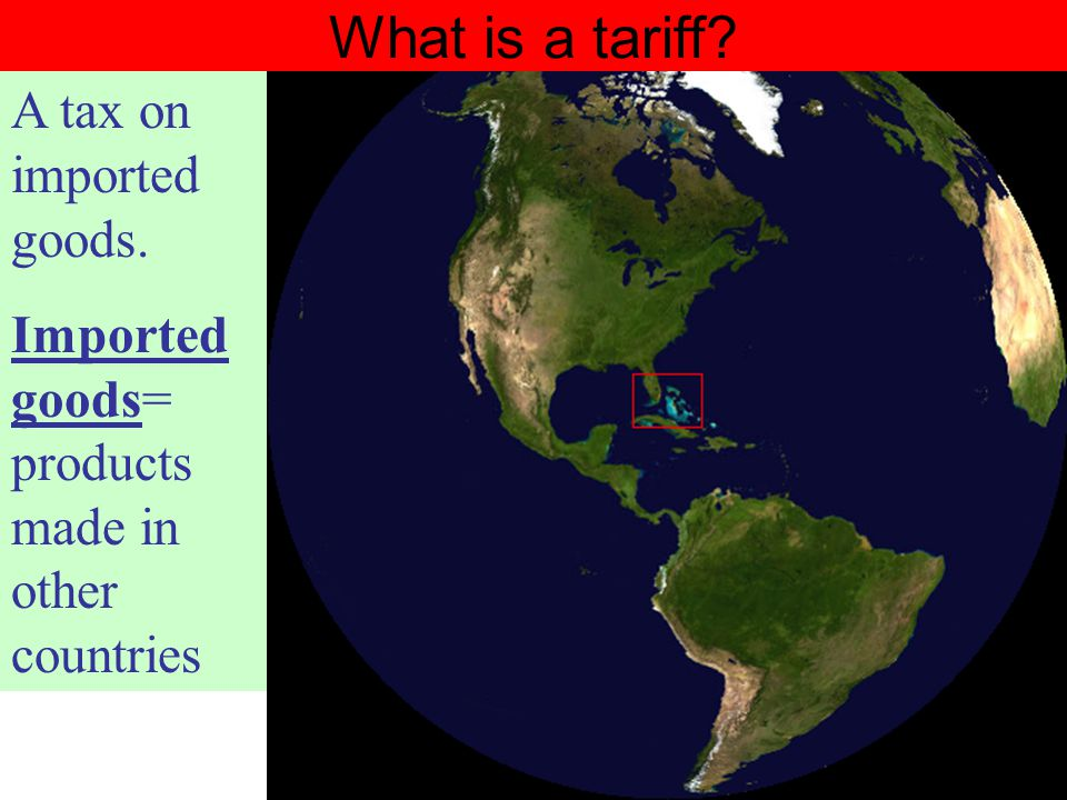 What is a tariff A tax on imported goods.