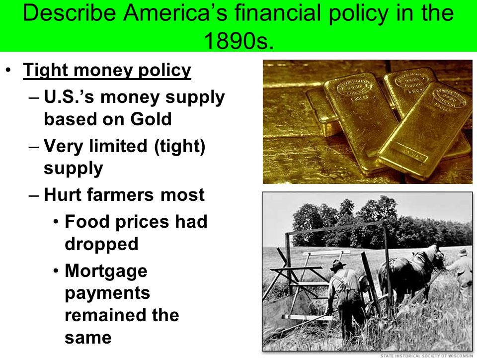 Describe America's financial policy in the 1890s.