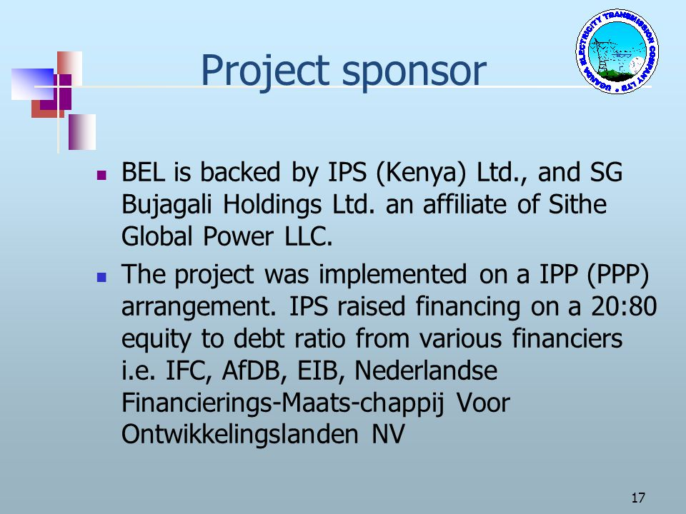Project sponsor BEL is backed by IPS (Kenya) Ltd., and SG Bujagali Holdings Ltd. an affiliate of Sithe Global Power LLC.