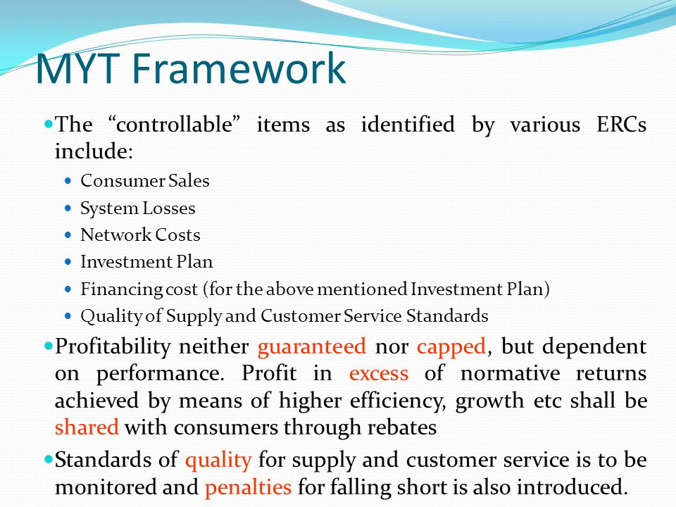 MYT Framework The controllable items as identified by various ERCs include: Consumer Sales. System Losses.