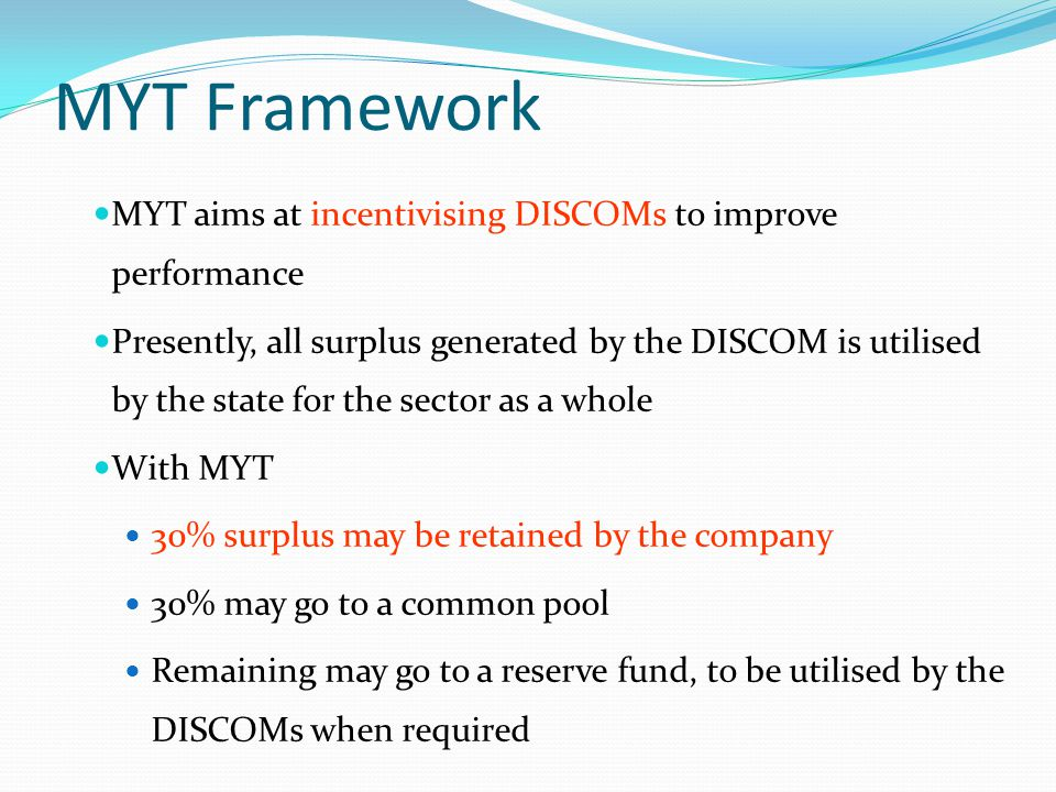 MYT Framework MYT aims at incentivising DISCOMs to improve performance