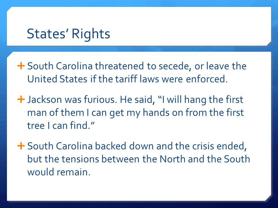 States' Rights South Carolina threatened to secede, or leave the United States if the tariff laws were enforced.