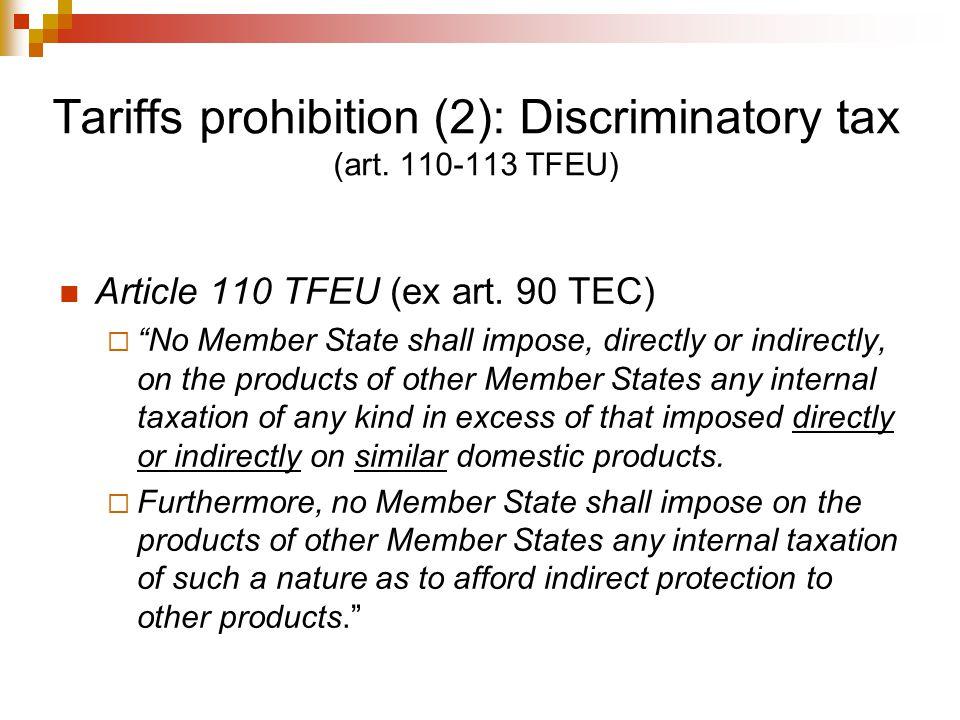 Tariffs prohibition (2): Discriminatory tax (art. 110-113 TFEU)