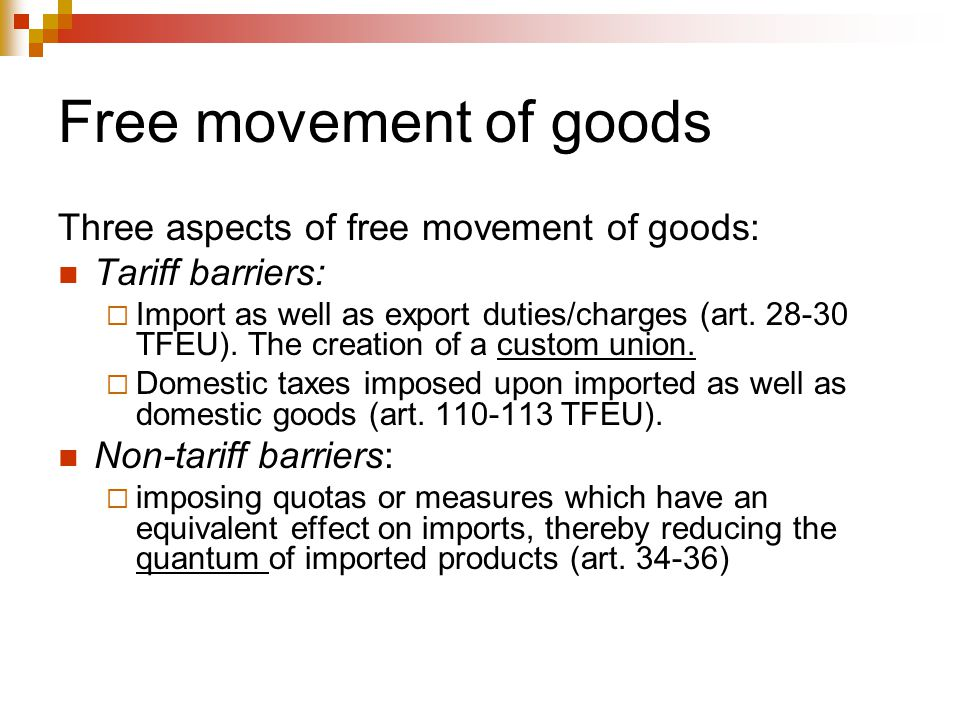 Free movement of goods Three aspects of free movement of goods: