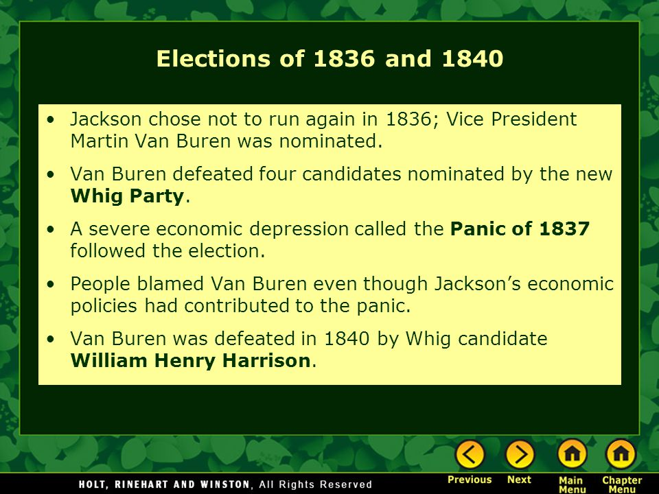 Elections of 1836 and 1840 Jackson chose not to run again in 1836; Vice President Martin Van Buren was nominated.