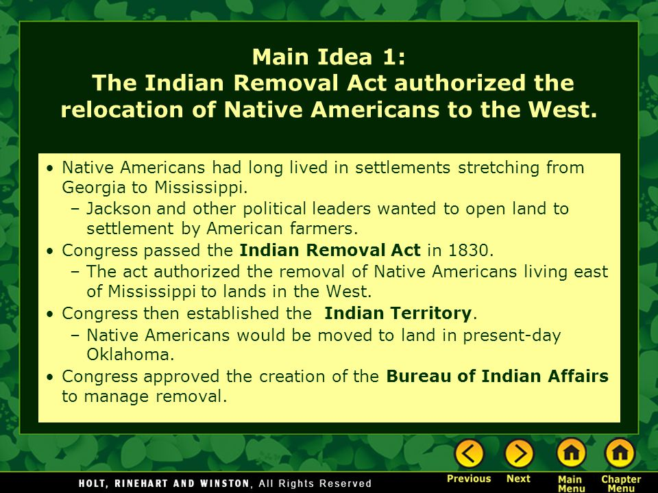 Main Idea 1: The Indian Removal Act authorized the relocation of Native Americans to the West.
