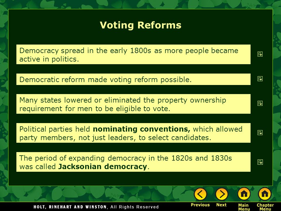 Voting Reforms Democracy spread in the early 1800s as more people became active in politics. Democratic reform made voting reform possible.