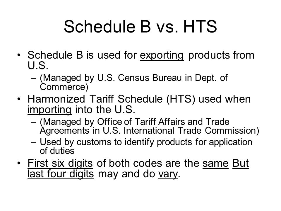 Schedule B vs. HTS Schedule B is used for exporting products from U.S.