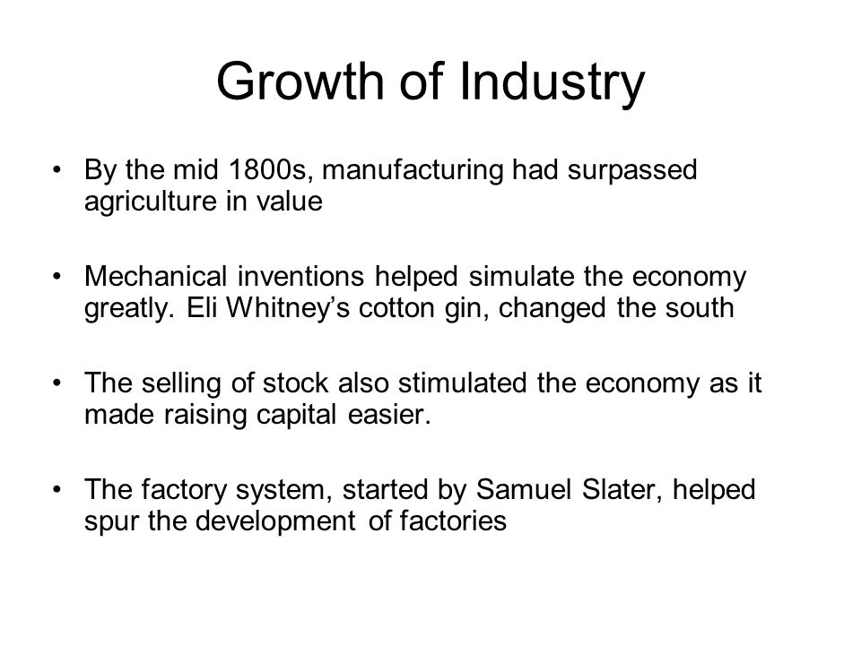 Growth of Industry By the mid 1800s, manufacturing had surpassed agriculture in value.