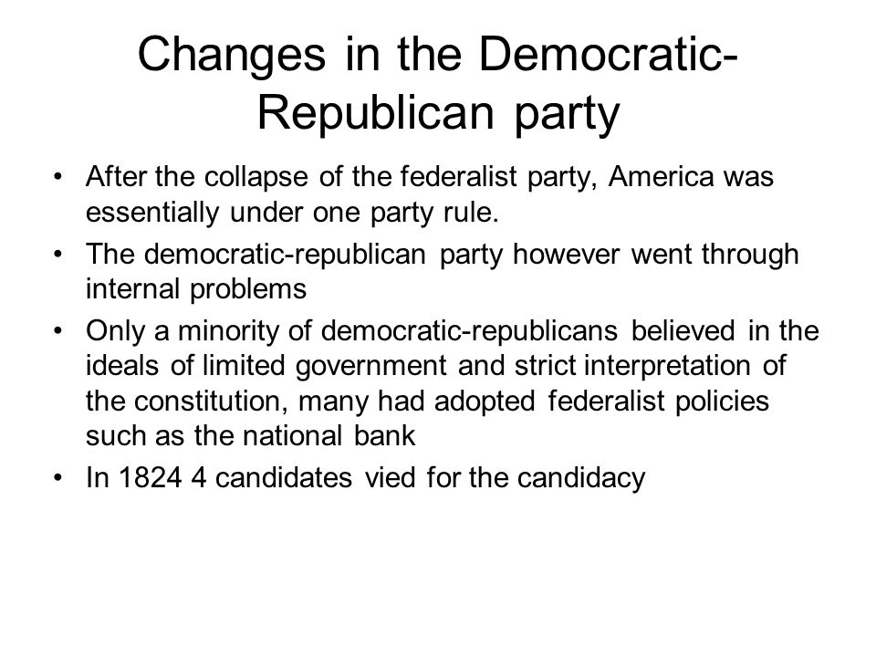 Changes in the Democratic- Republican party