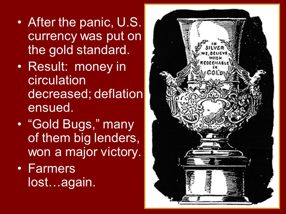 After the panic, U.S. currency was put on the gold standard.
