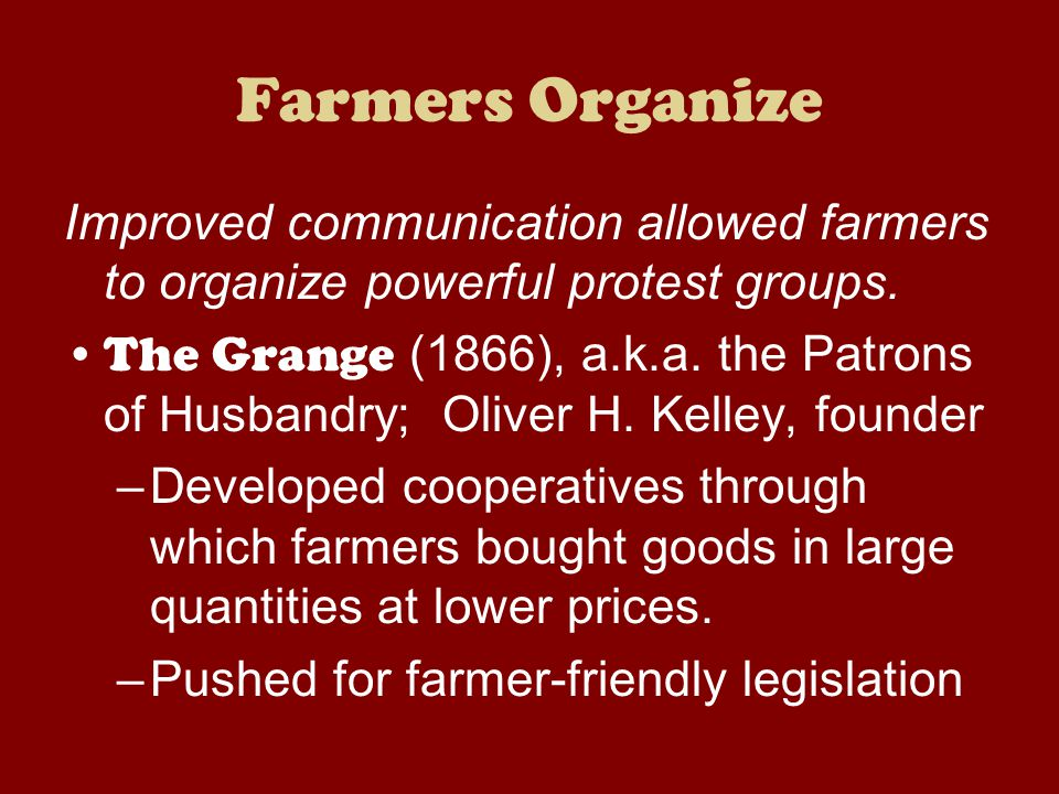 Farmers Organize Improved communication allowed farmers to organize powerful protest groups.