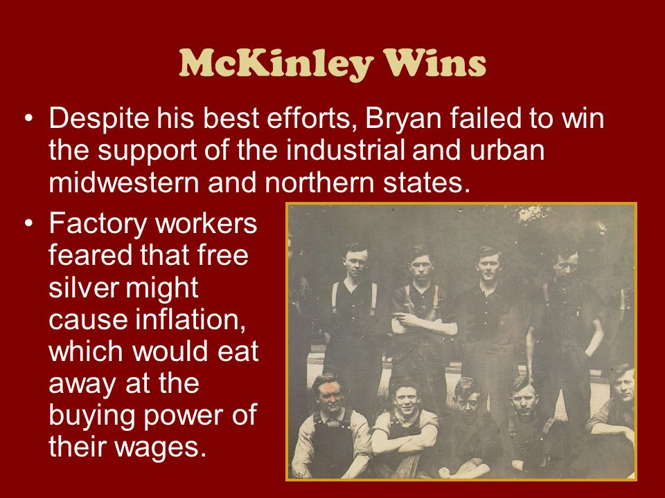 McKinley Wins Despite his best efforts, Bryan failed to win the support of the industrial and urban midwestern and northern states.