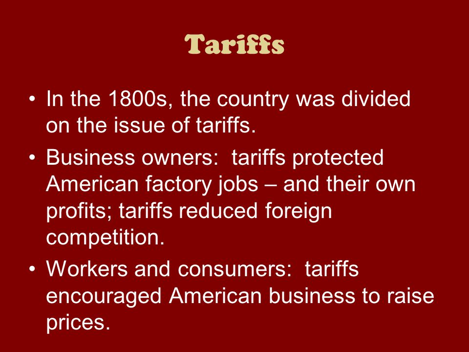 Tariffs In the 1800s, the country was divided on the issue of tariffs.