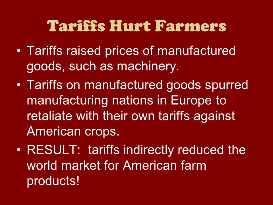 Tariffs Hurt Farmers Tariffs raised prices of manufactured goods, such as machinery.