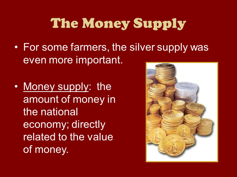 The Money Supply For some farmers, the silver supply was even more important.