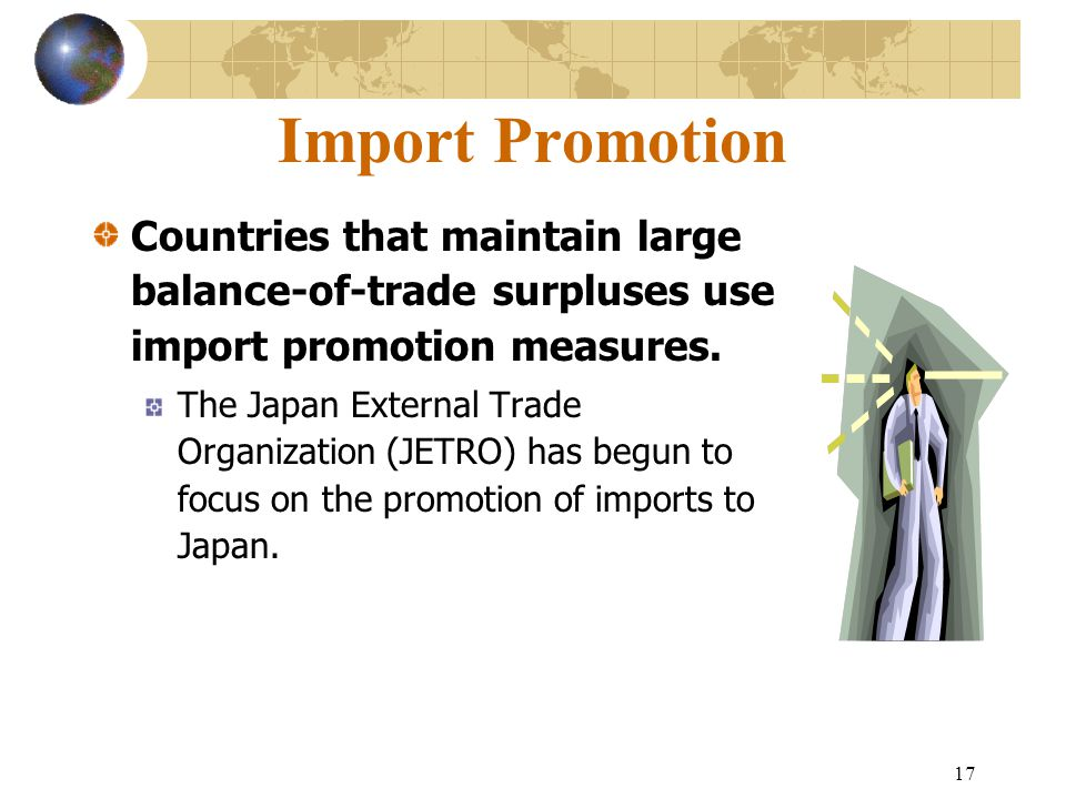Import Promotion Countries that maintain large balance-of-trade surpluses use import promotion measures.