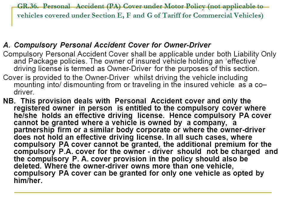 GR.36. Personal Accident (PA) Cover under Motor Policy (not applicable to vehicles covered under Section E, F and G of Tariff for Commercial Vehicles)