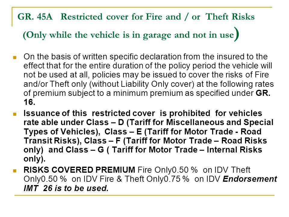 GR. 45A Restricted cover for Fire and / or Theft Risks (Only while the vehicle is in garage and not in use)