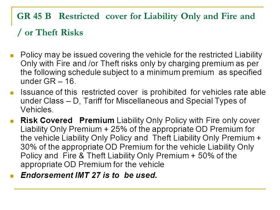 GR 45 B Restricted cover for Liability Only and Fire and / or Theft Risks