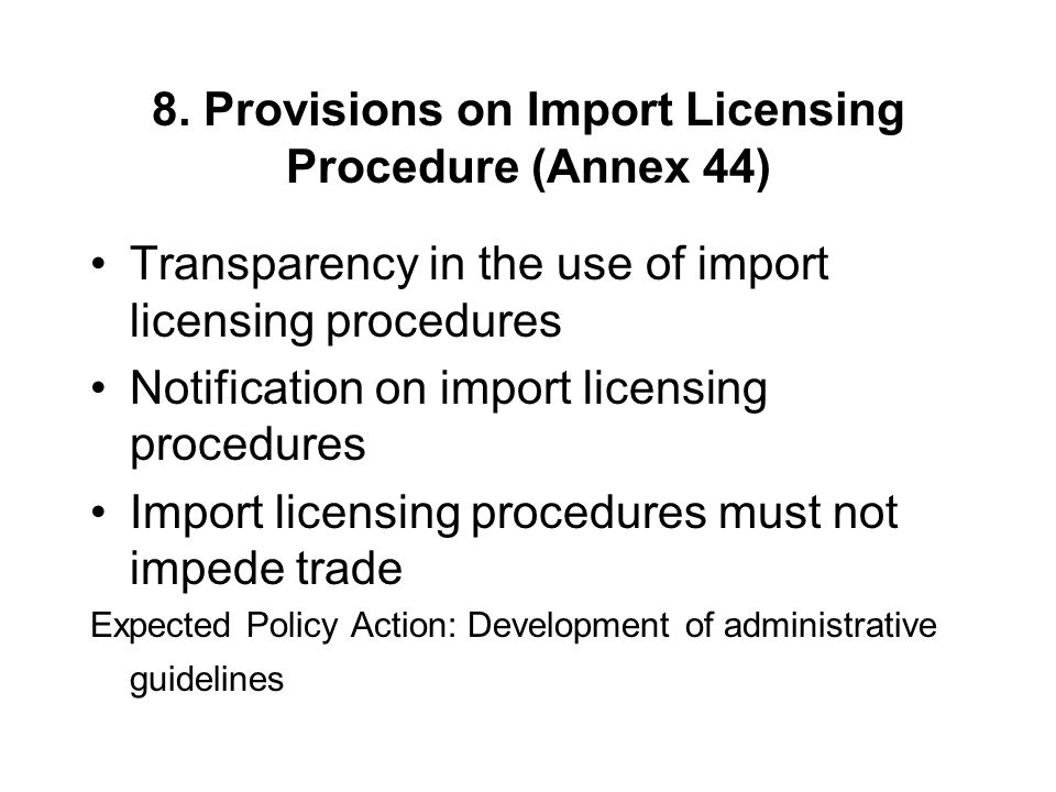 8. Provisions on Import Licensing Procedure (Annex 44)