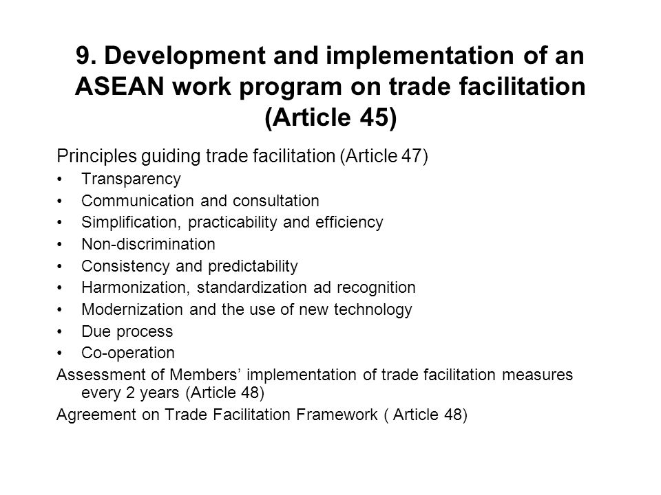 9. Development and implementation of an ASEAN work program on trade facilitation (Article 45)