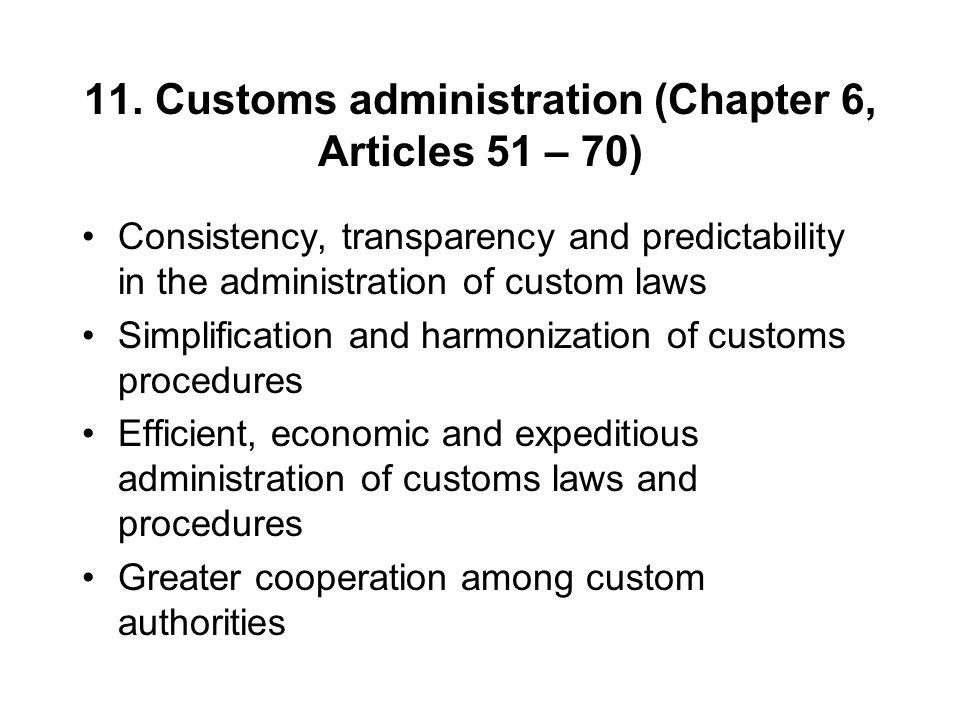 11. Customs administration (Chapter 6, Articles 51 – 70)