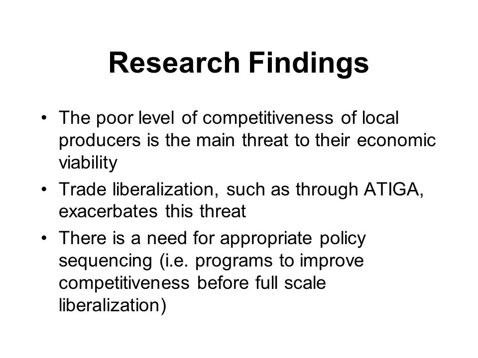Research Findings The poor level of competitiveness of local producers is the main threat to their economic viability.