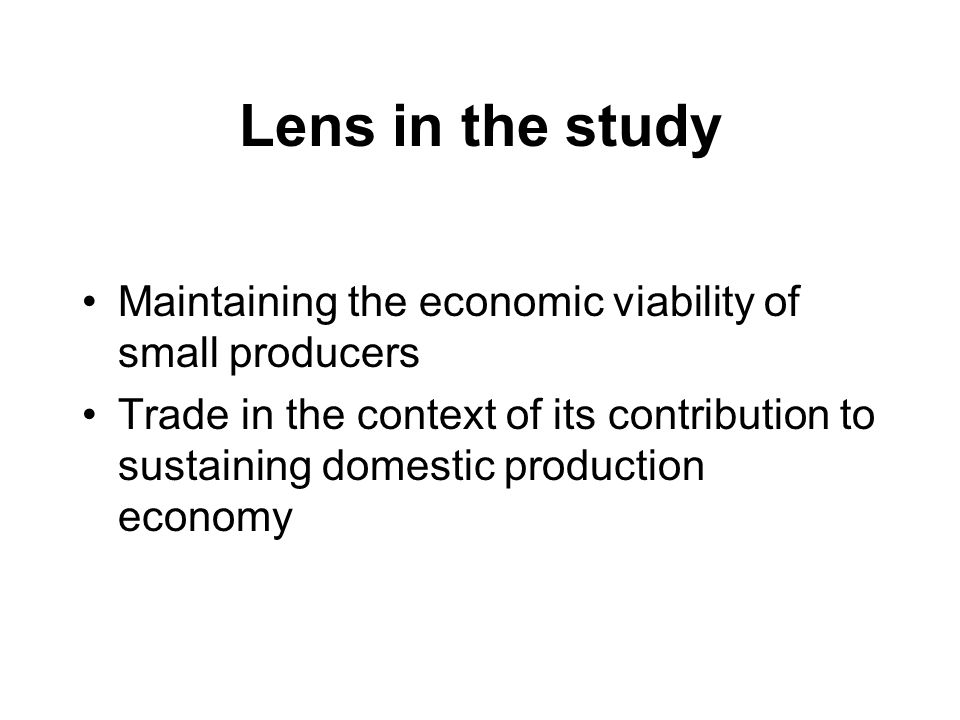 Lens in the study Maintaining the economic viability of small producers.