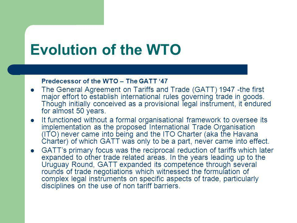 Evolution of the WTO Predecessor of the WTO – The GATT '47.