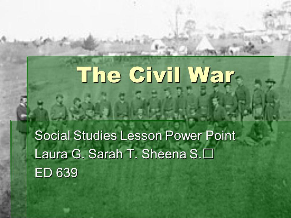 Social Studies Lesson Power Point Laura G. Sarah T. Sheena S. ED 639