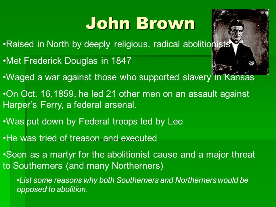 John Brown Raised in North by deeply religious, radical abolitionists